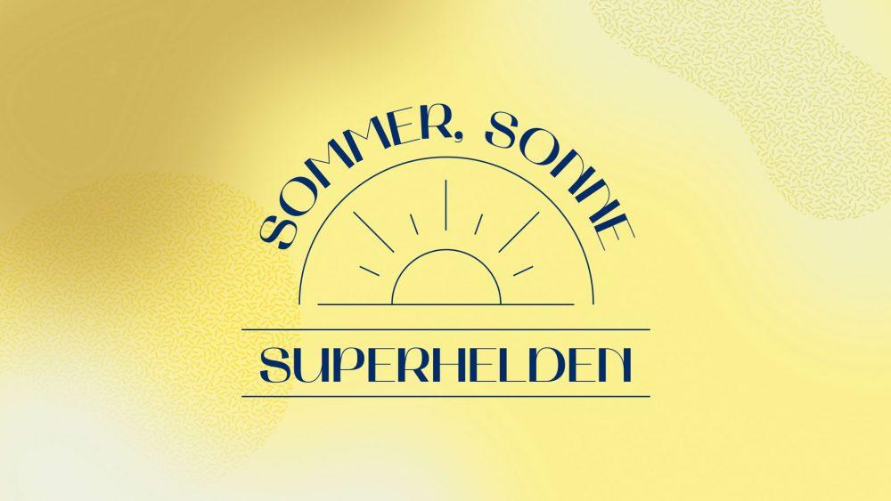 Sommer, Sonne. Superhelden
